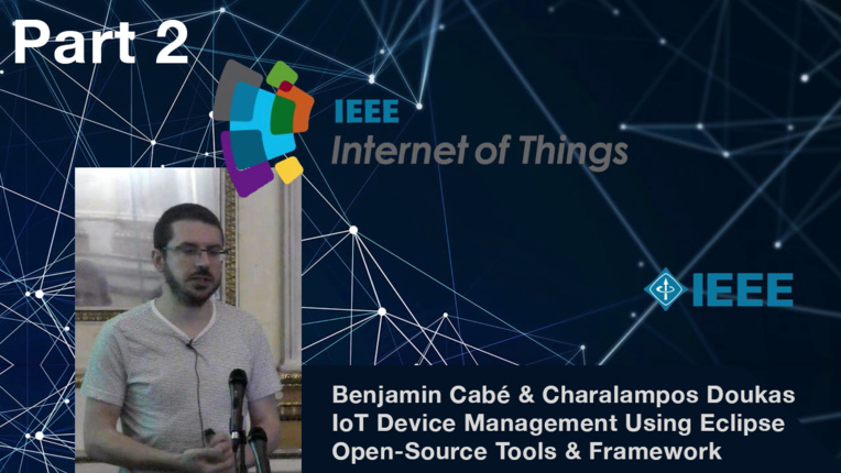 IEEE World Forum on Internet of Things - Milan, Italy - Benjamin Cabe and Charalampos Doukas - IoT Device Management: Using Eclipse IoT Open-Source Tools and Frameworks - Part 2