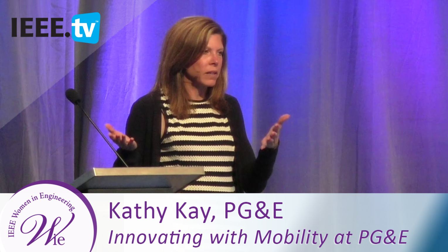 Kathy Kay talks Innovating Mobility at PG&E - 2016 Women in Engineering Conference