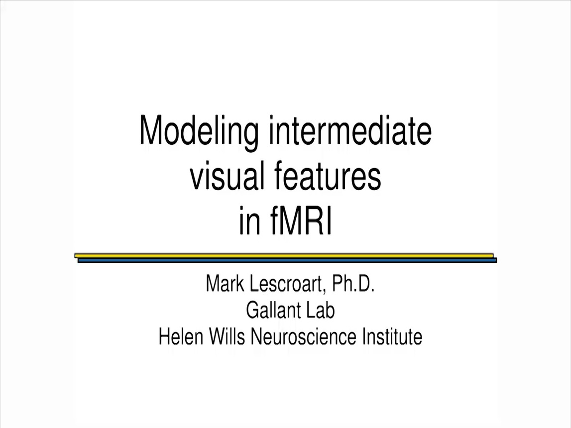Modeling Intermediate Visual Features in fMRI - Mark Lescroart (2015-HKN-SLC)