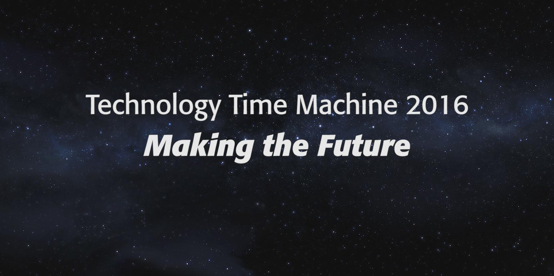 Technology Time Machine 2016: Making the Future
