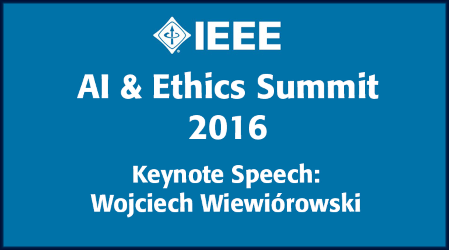 Keynote Address and Opening Remarks - IEEE AI & Ethics Summit 2016