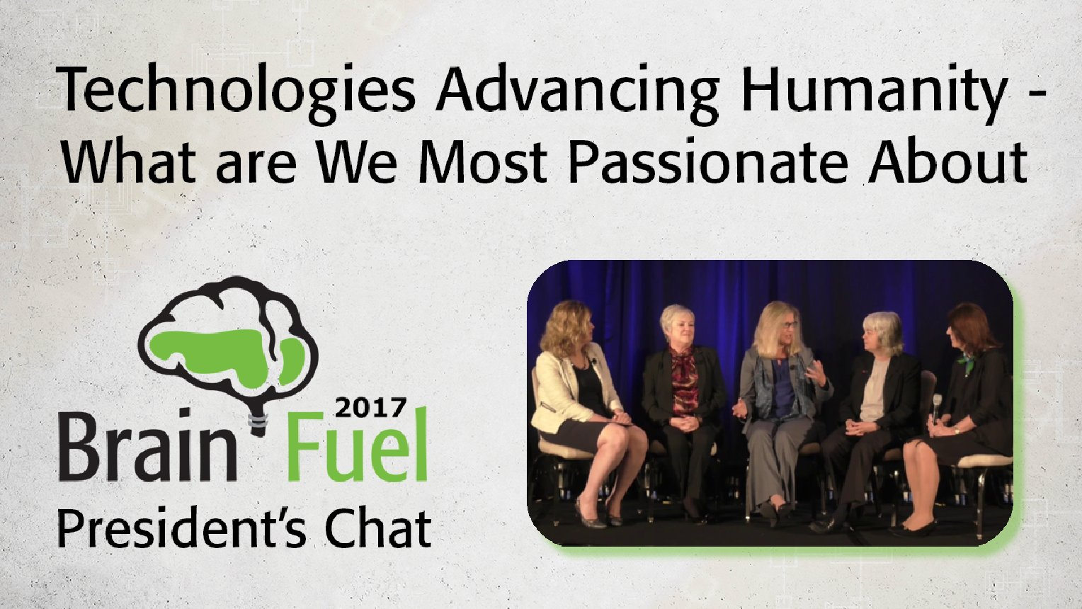 Technologies Advancing Humanity - What are We Most Passionate About: 2017 Brain Fuel President's Chat