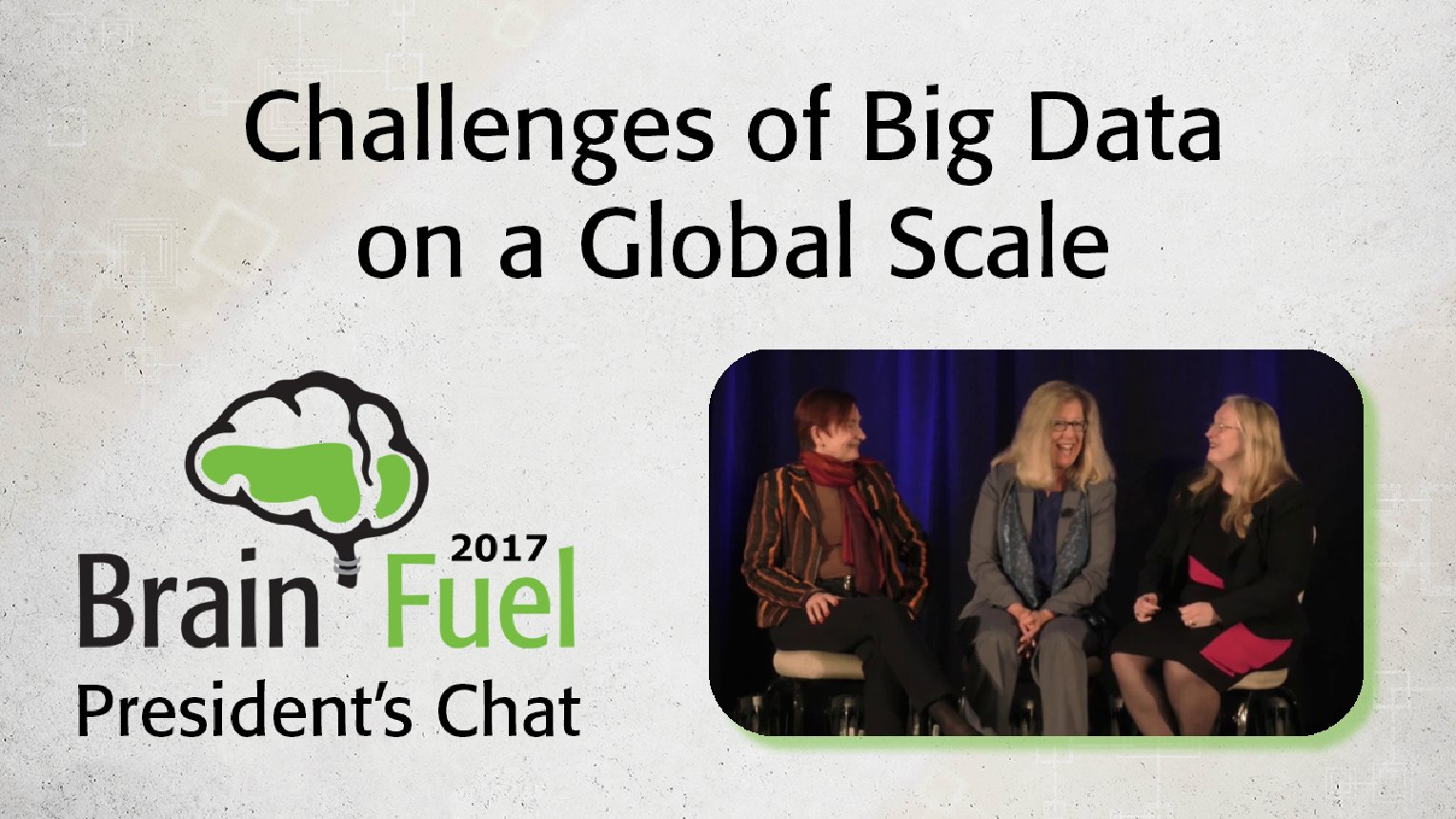 Challenges of Big Data on a Global Scale: 2017 Brain Fuel President's Chat