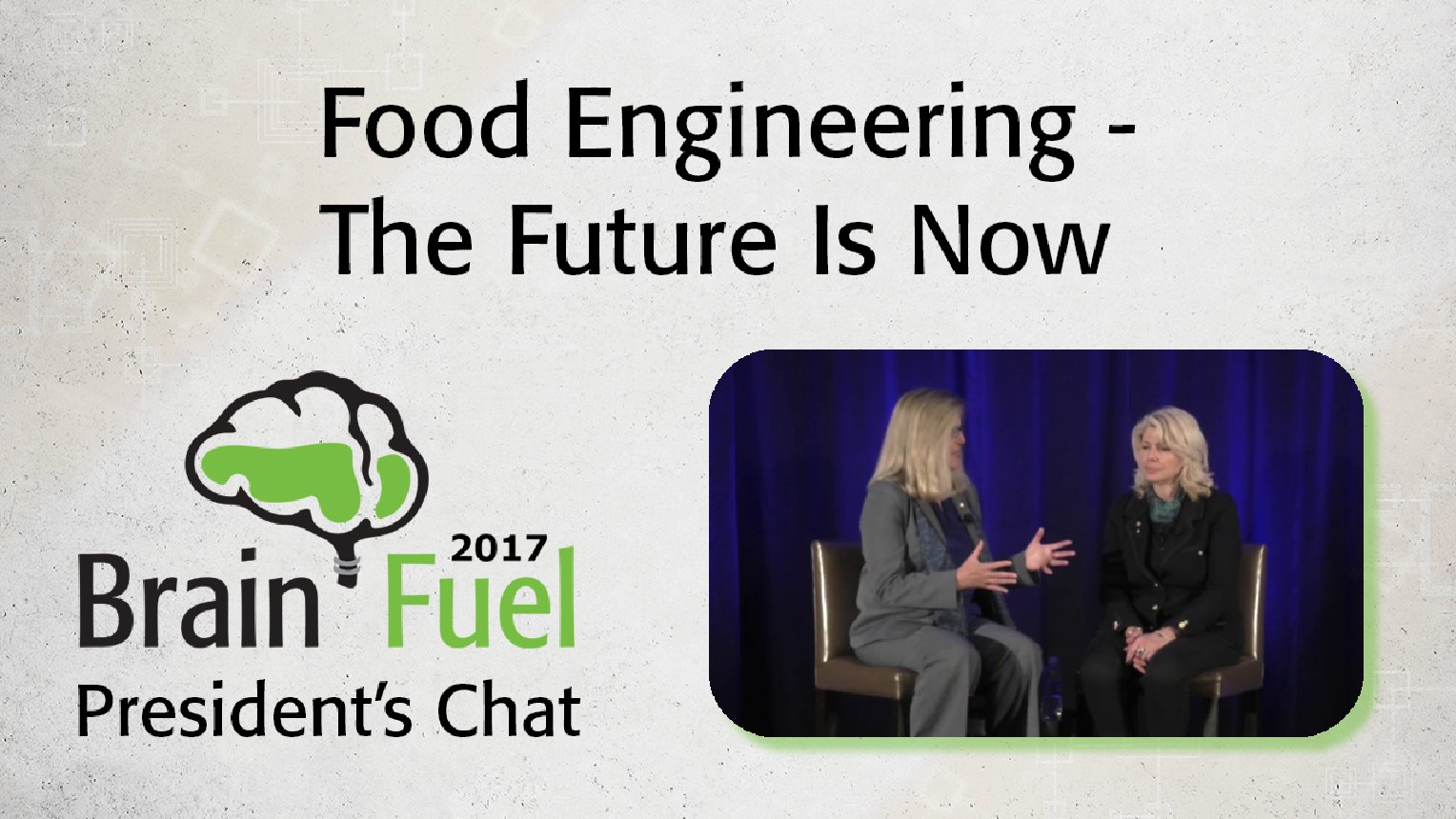 Food Engineering - The Future is Now: 2017 Brain Fuel President's Chat