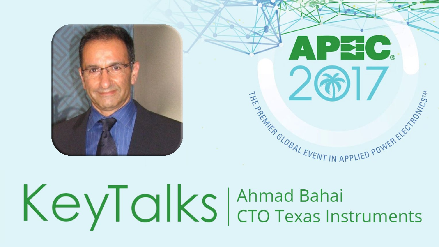 KeyTalk with Dr. Ahmad Bahai: Power Semiconductor Technology - Intelligence for Tomorrows Solutions - APEC 2017