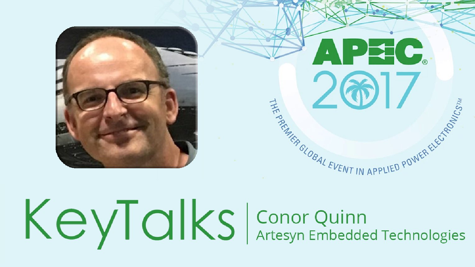 KeyTalk with Conor Quinn: Empowering the Electronics Industry - A Power Technology Roadmap - APEC 2017