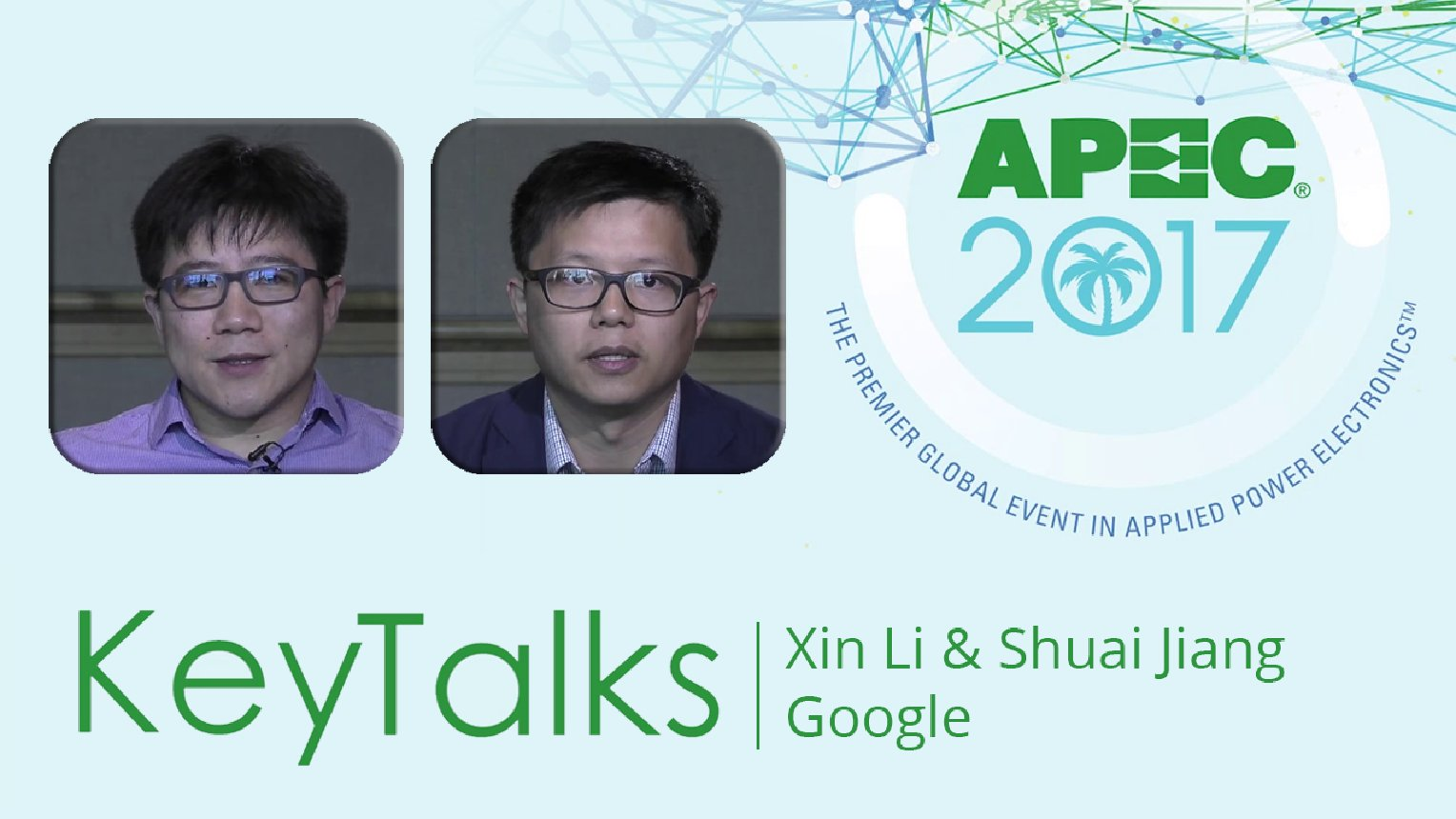 KeyTalk with Xin Li and Shuai Jiang: Google 48V Power Architecture - APEC 2017