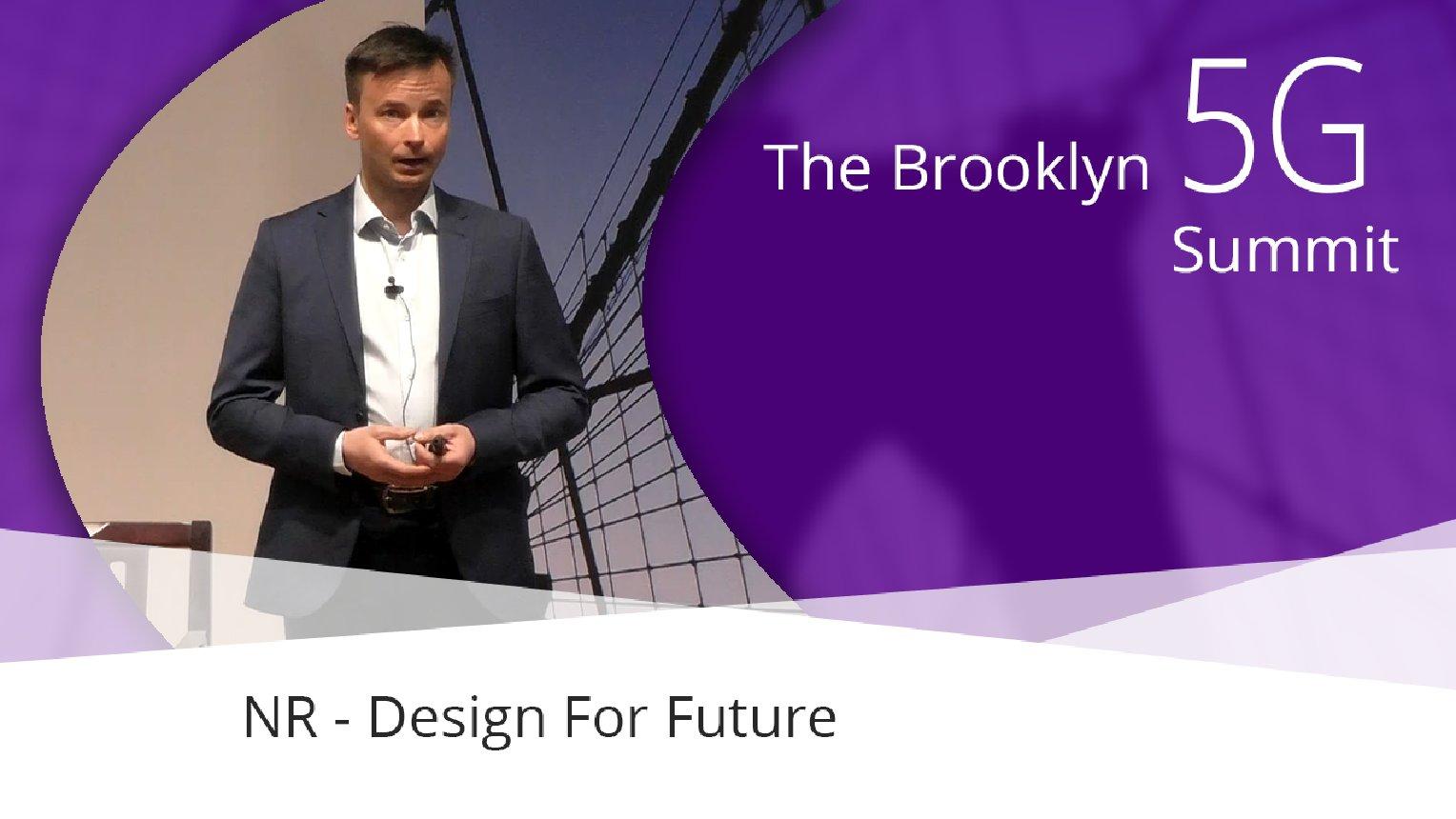 NR - Design For Future - Mikael Hook: Brooklyn 5G Summit 2017