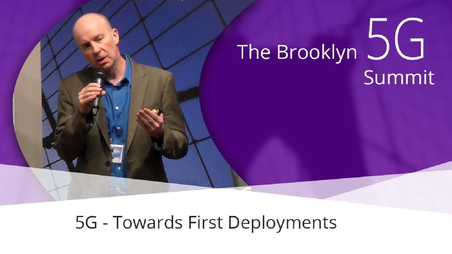 5G - Towards First Deployments - Ken Stewart: Brooklyn 5G Summit 2017