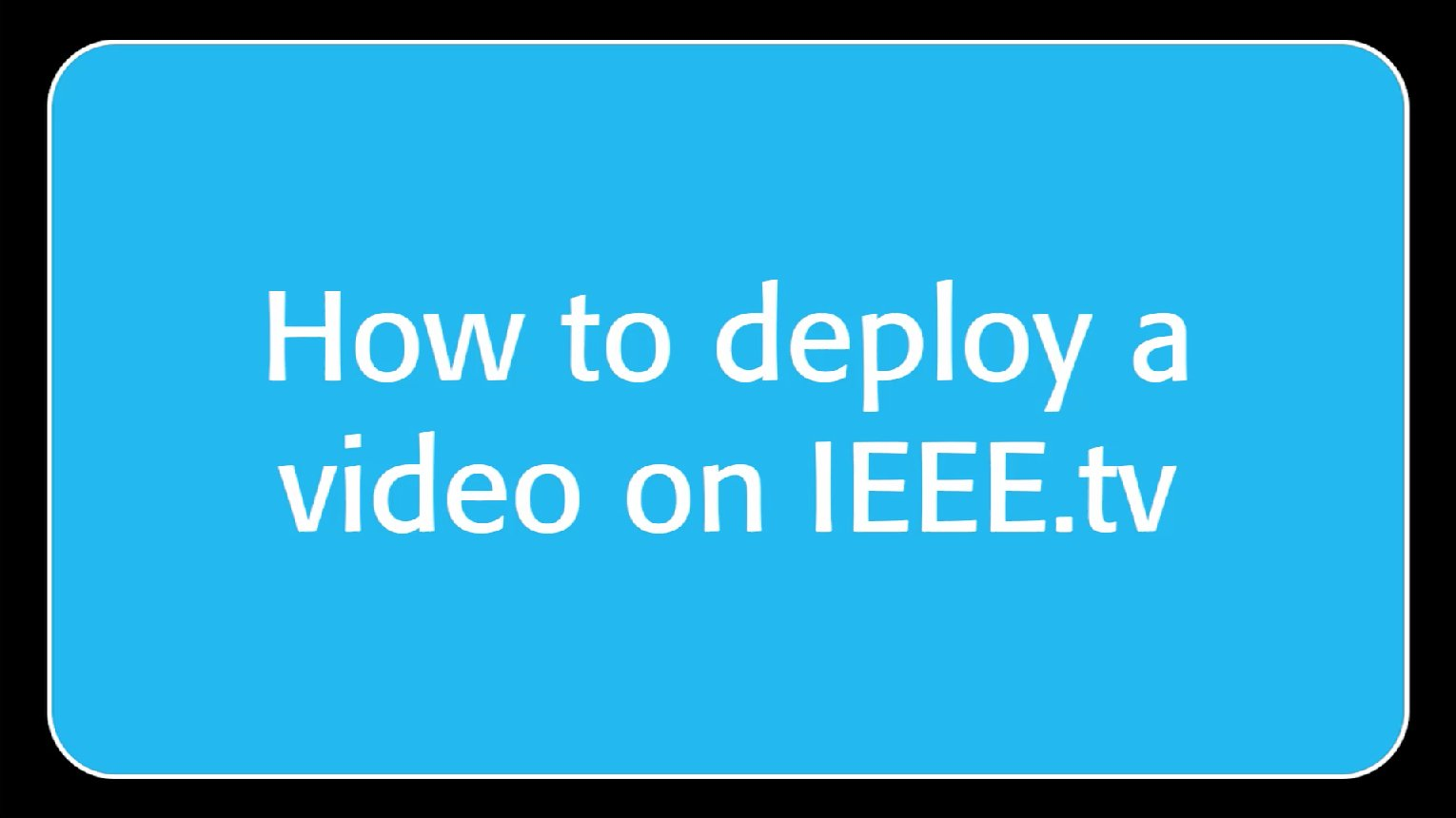 Upload Your Videos to IEEE.tv