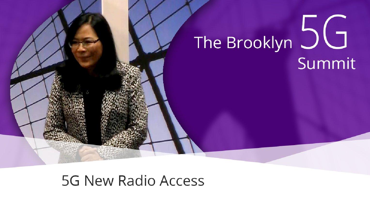 5G New Radio Access - Peiying Zhu: Brooklyn 5G Summit 2017