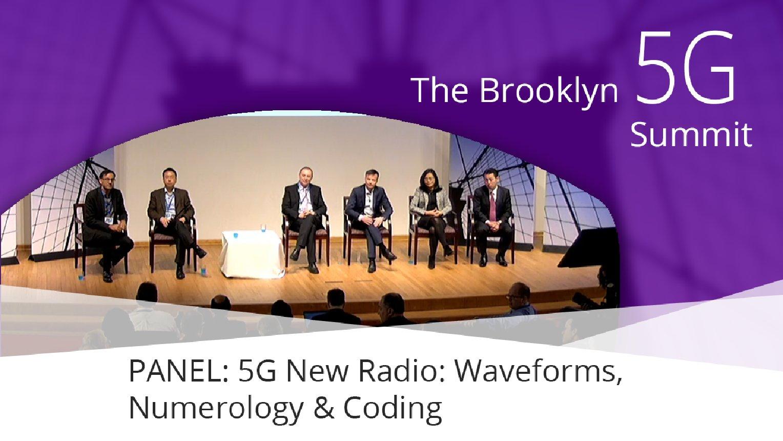 PANEL - 5G New Radio: Waveforms, Numerology, Coding: Brooklyn 5G Summit 2017
