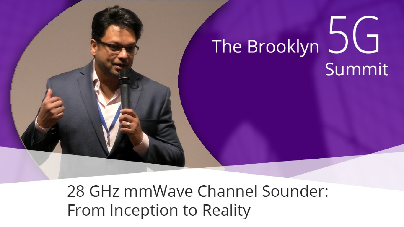 28 GHz mmWave Channel Sounder: From Inception to Reality - Arun Ghosh:  Brooklyn 5G Summit 2017