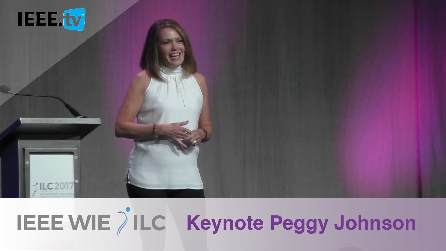 Keynote Peggy Johnson on Authenticity in the Workplace - IEEE WIE ILC 2017