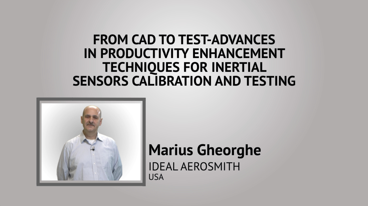 From CAD to Test - Advances in Productivity Enhancement Techniques for Inertial Sensors Calibration and Testing - IEEE I&M Society Tutorial