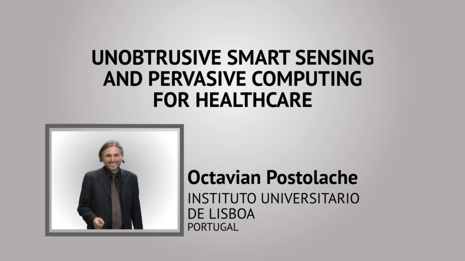 Unobtrusive Smart Sensing and Pervasive Computing for Healthcare - IEEE I&M Society Tutorial