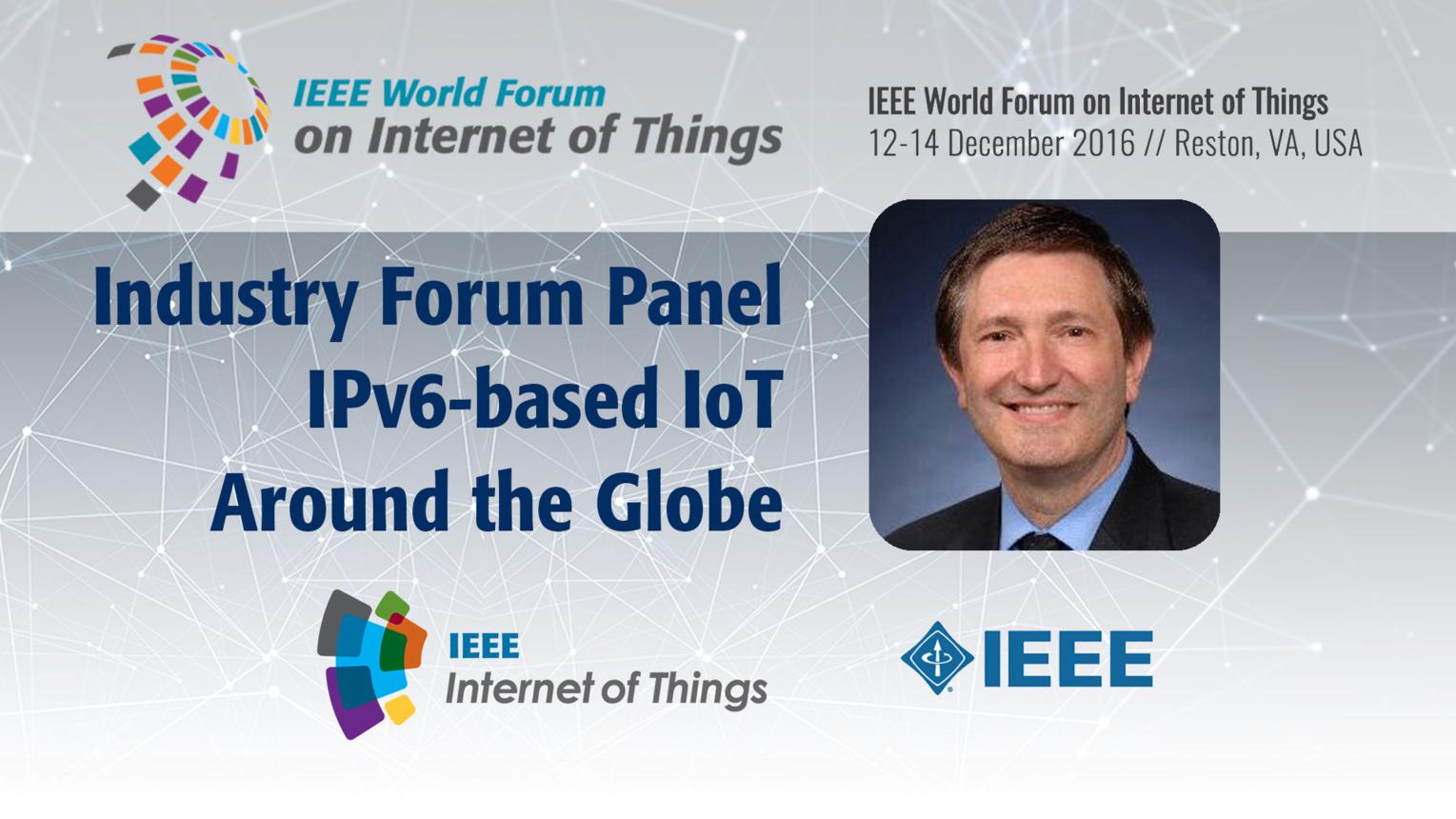 Geoff Mulligan: IoT Deployment - IPv6 Industry Forum Panel:  WF IoT 2016