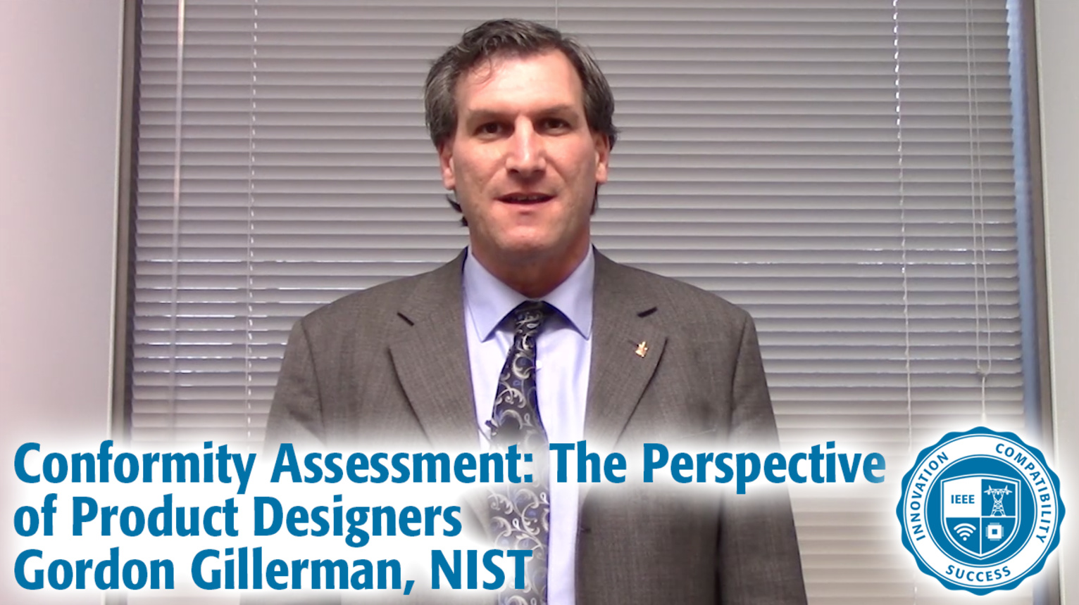 Conformity Assessment: The Perspective of Product Designers - Gordon Gillerman, Director, Standards Coordination Office, NIST