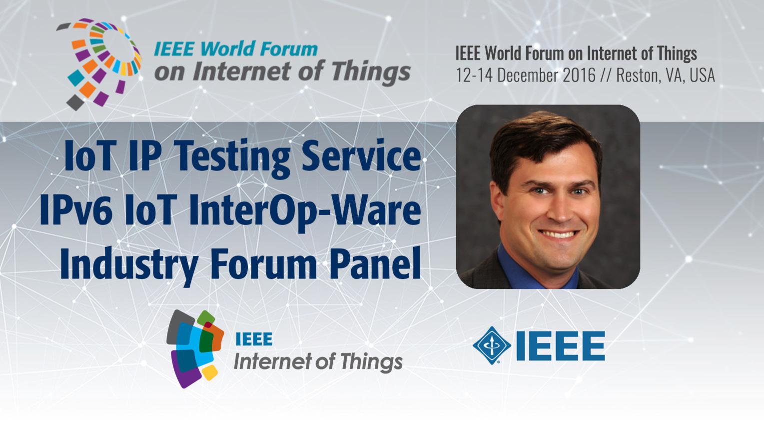 Tim Winters: Internet of Things IP Testing Service - IPv6 IoT InterOp-Ware Industry Forum Panel: WF IoT 2016