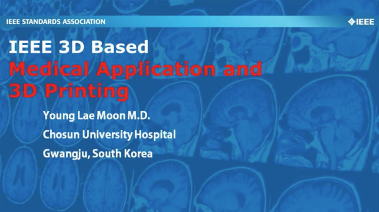 IEEE 3D Standards-Based Medical Applications and 3D Printing: Young Lae Moon