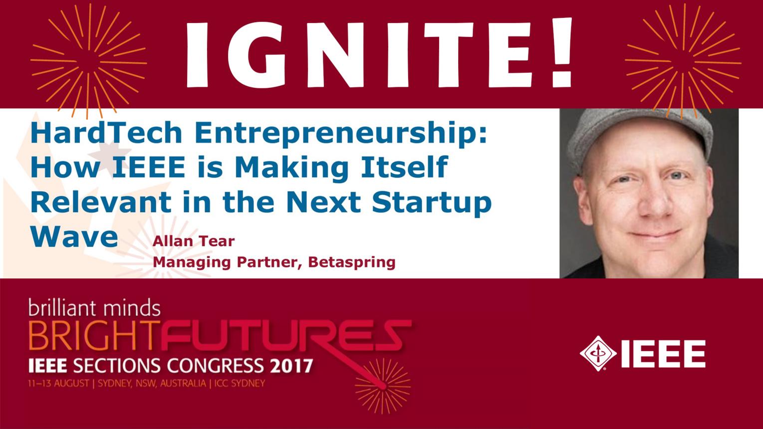 HardTech Entrepreneurship: IEEE in the Next Startup Wave - Allan Tear - Sections Congress 2017