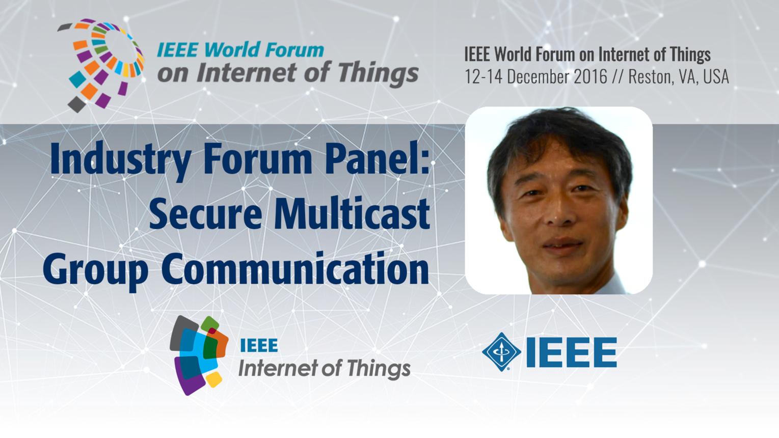 Yoshihiro Ohba: Secure Multicast Group Communication in ECHONET-Lite - Industry Forum Panel: WF IoT 2016