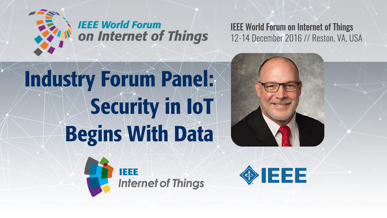 Daniel Engels: Security in IoT Begins With Data - Industry Forum Panel: WF IoT 2016