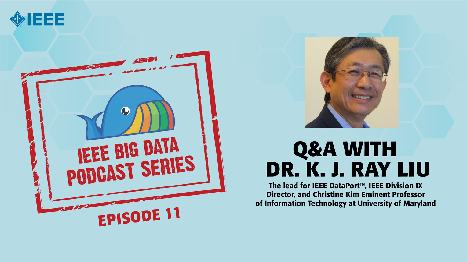 Q&A with Dr. K. J. Ray Liu: IEEE Big Data Podcast, Episode 11