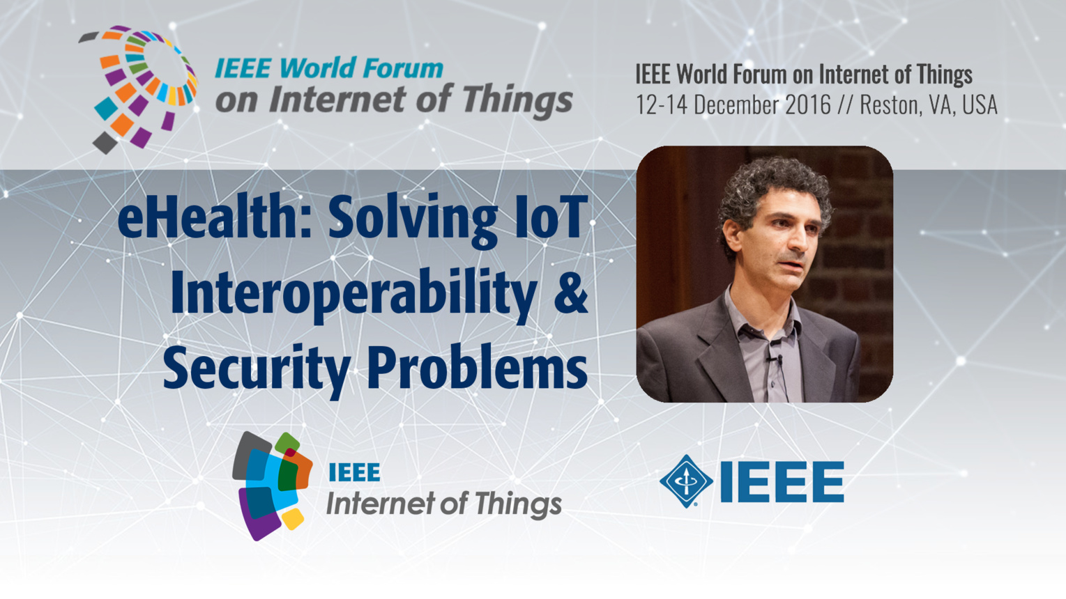 Raffaele Giaffreda: Solving IoT Interoperability and Security Problems in an eHealth Context: WF-IoT 2016