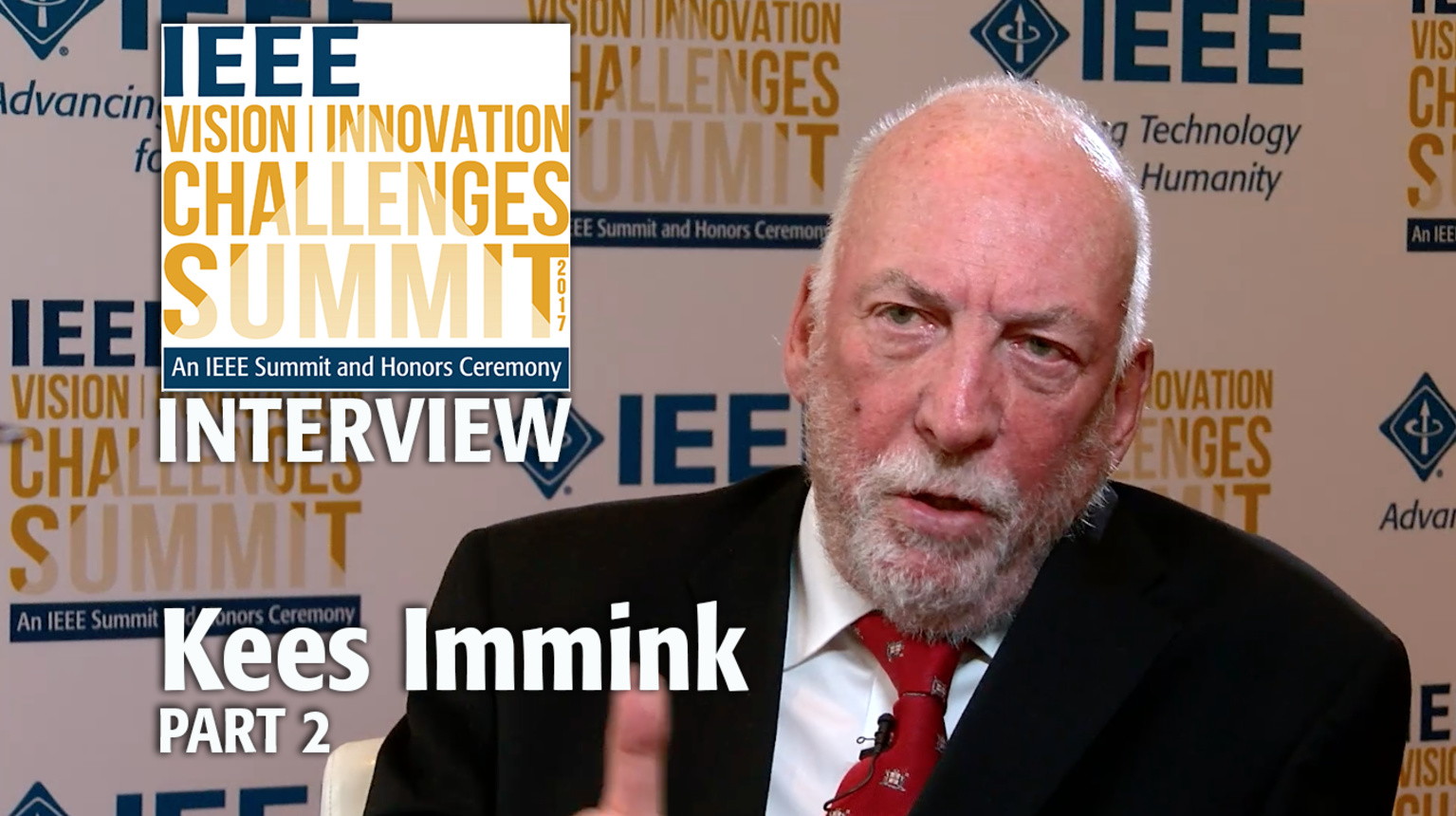 Interview with Kees Immink, Part 2 - IEEE VIC Summit 2017
