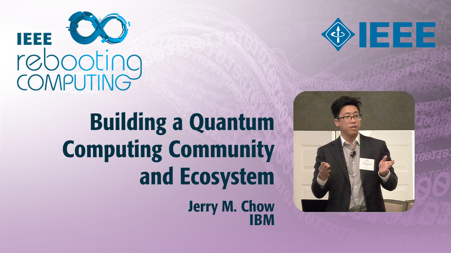 Building a Quantum Computing Community and Ecosystem: Jerry Chow at IEEE Rebooting Computing 2017