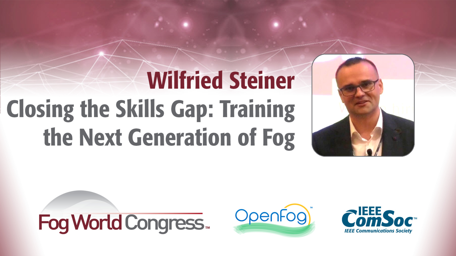 Closing the Skills Gap: Training the Next Generation of Fog - Wilfried Steiner, Fog World Congress 2017