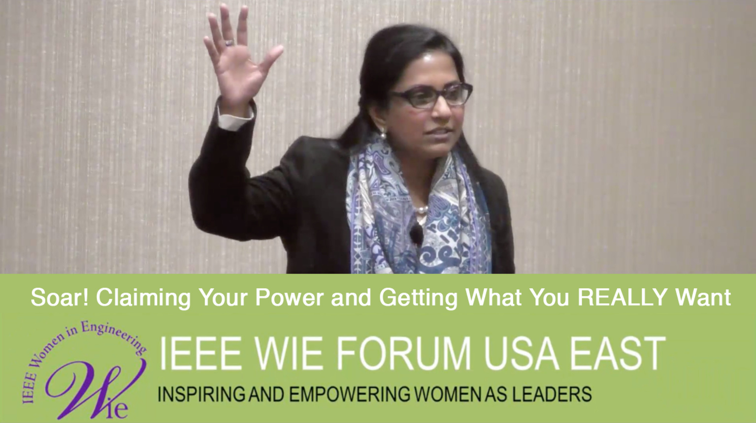 Soar! Claiming Your Power and Getting What You REALLY Want - Seeta Hariharan keynote from IEEE WIE Forum USA East 2017