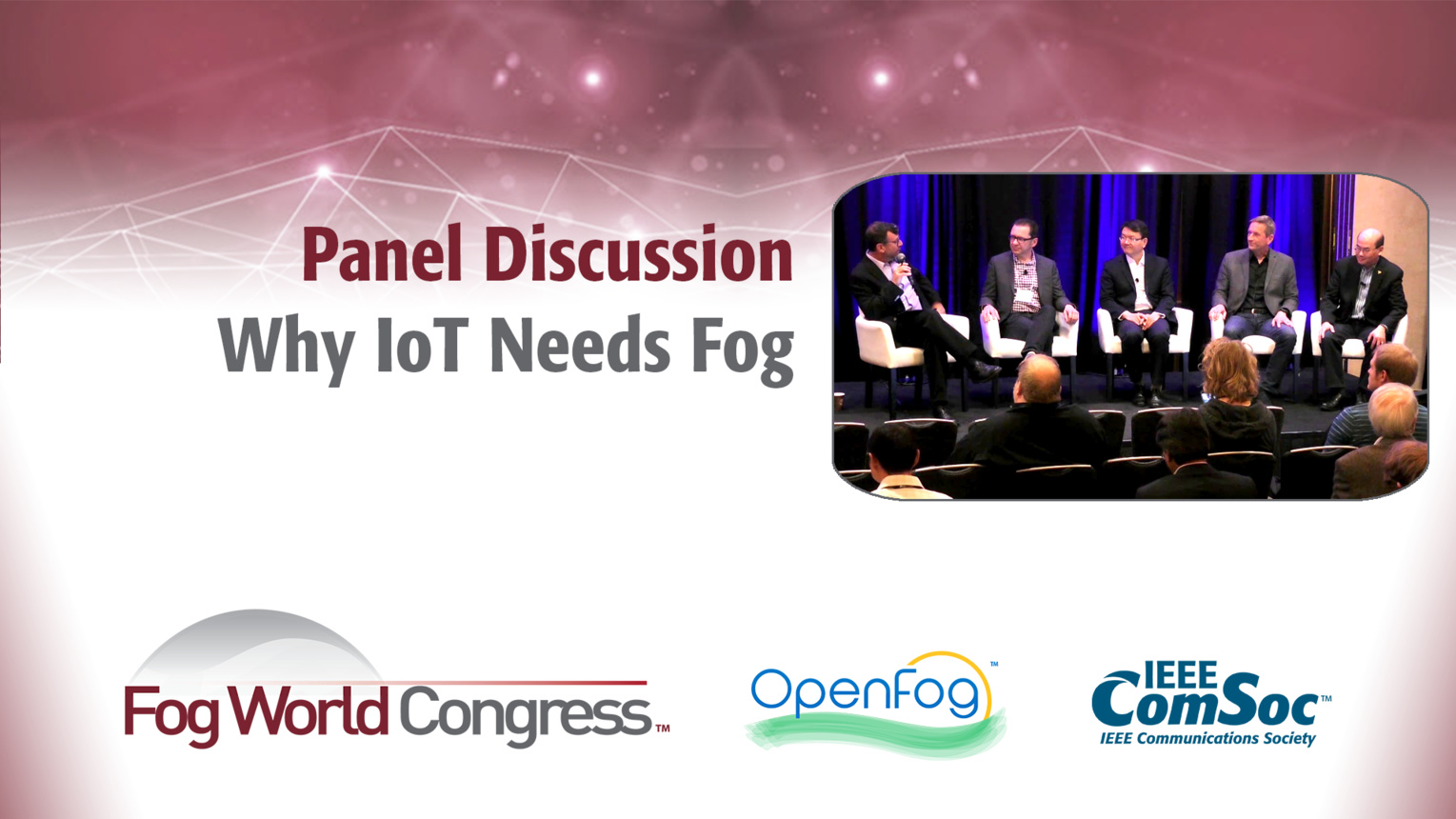 Why IoT Needs Fog: a Panel Discussion - Fog World Congress 2017