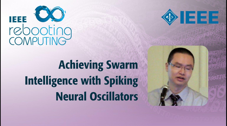 Achieving Swarm Intelligence with Spiking Neural Oscillators - IEEE Rebooting Computing 2017