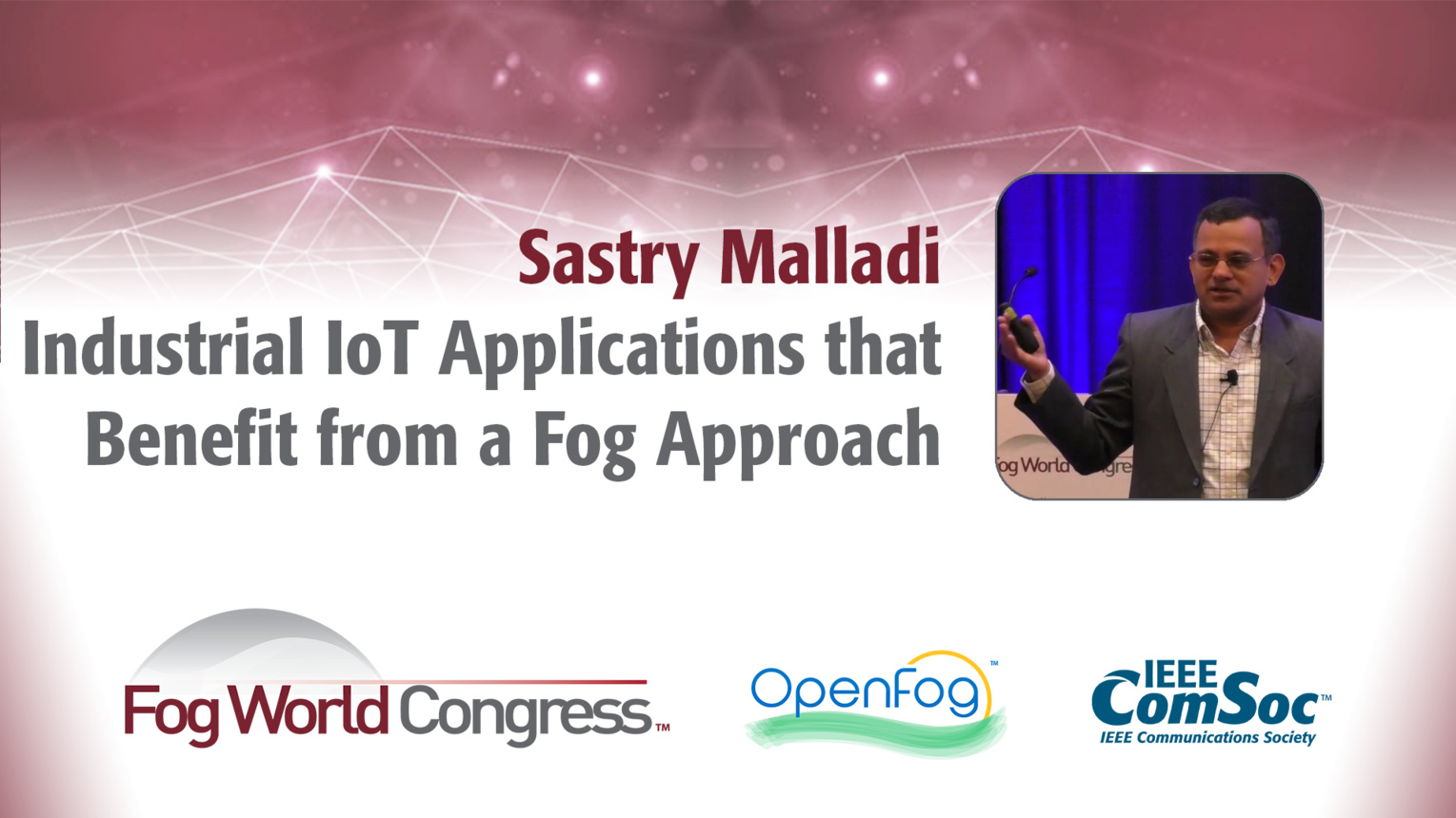 Industrial IoT Applications that Benefit from a Fog Approach - Sastry Malladi, Fog World Congress 2017