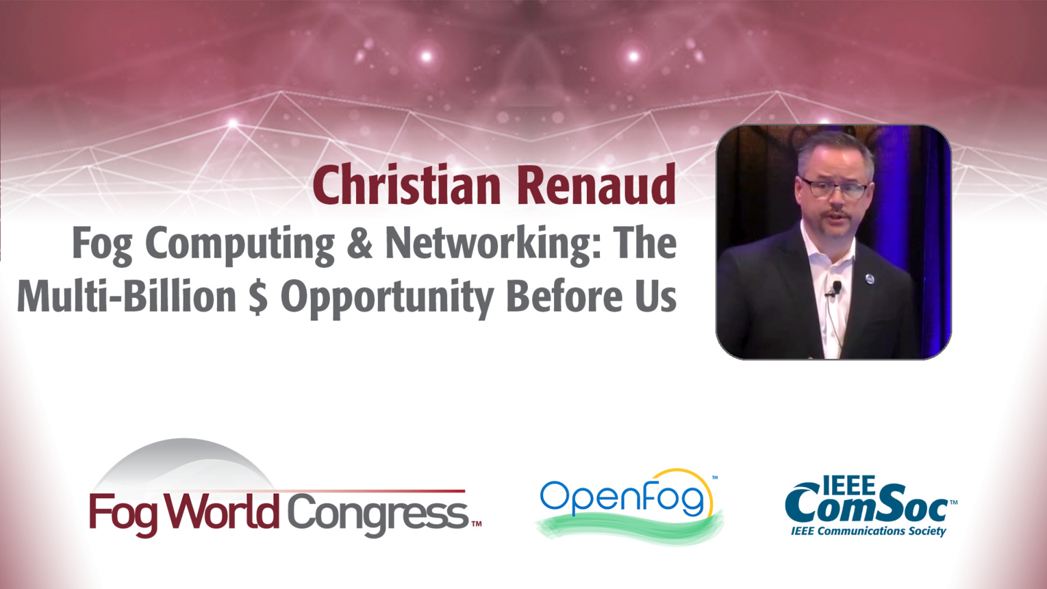 Fog Computing & Networking: The Multi-Billion $ Opportunity Before Us - Christian Renaud, Fog World Congress 2017