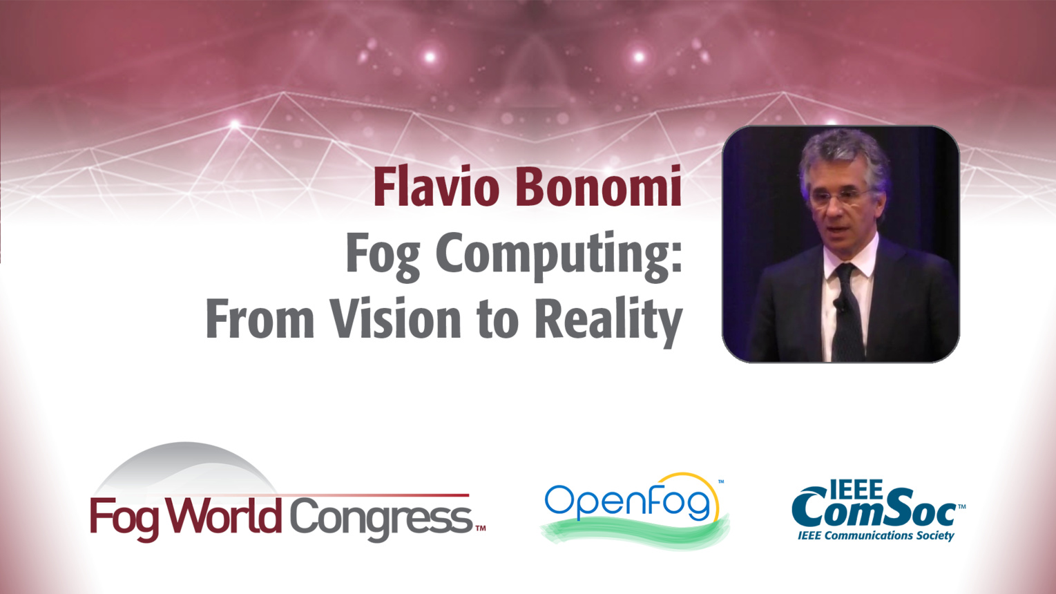 Fog Computing: From Vision to Reality - Flavio Bonomi, Fog World Congress 2017