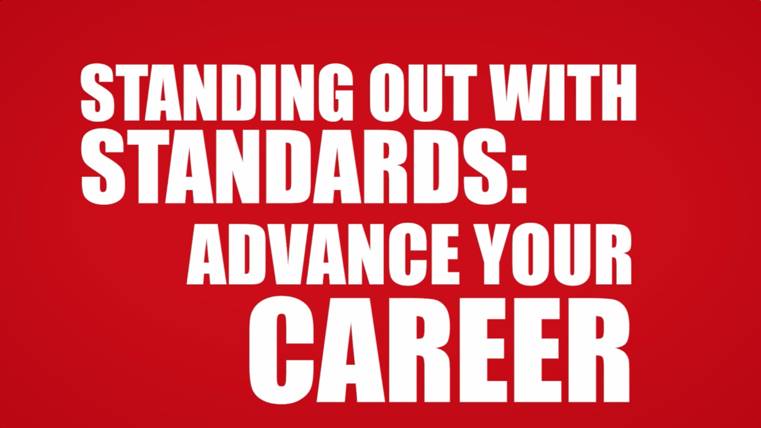 Advance Your Career: Standing Out with Standards
