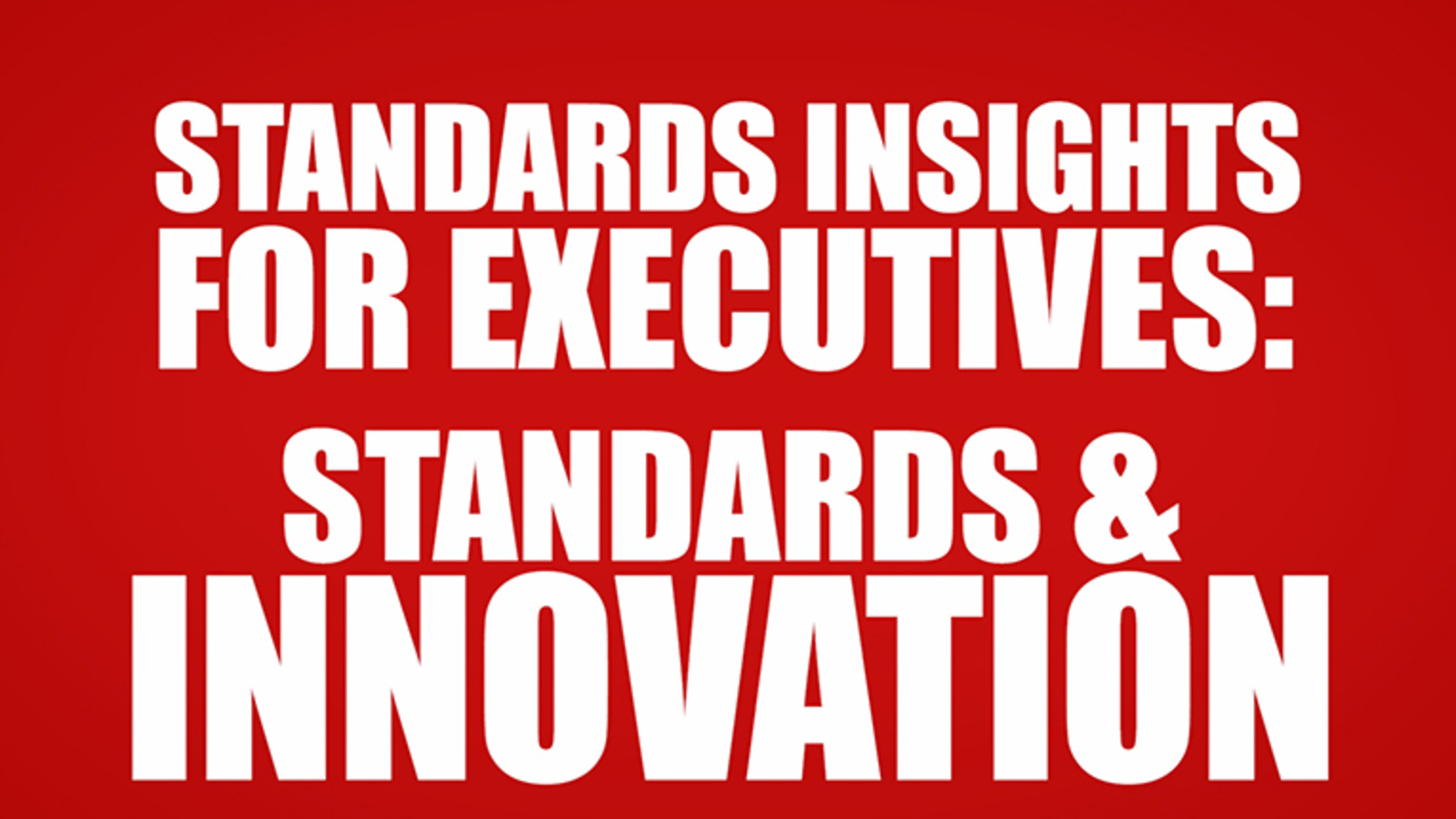 Standards Insights for Executives: Standards and Innovation
