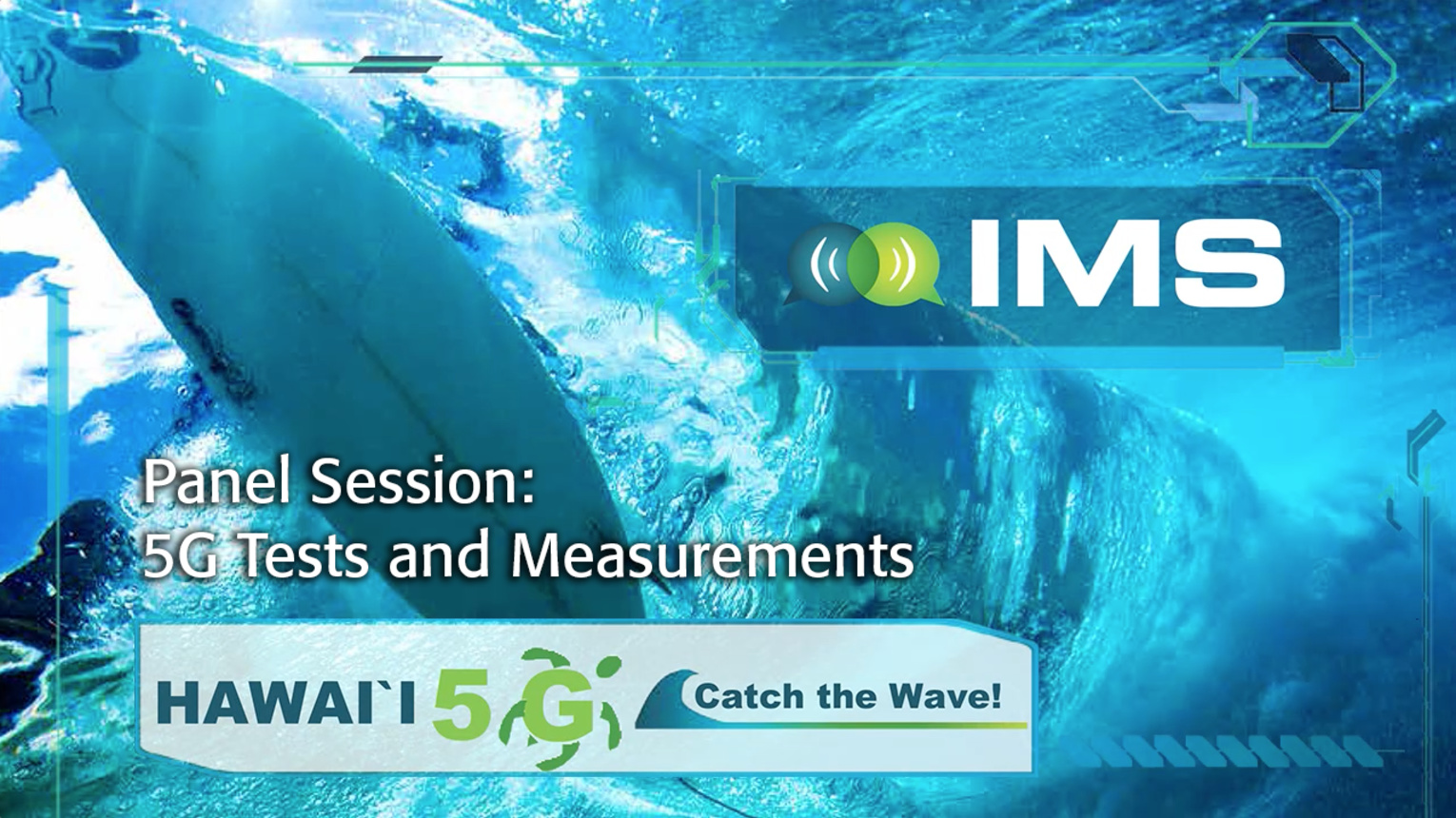 Panel Session: 5G Test and Measurements - 5G Summit at IMS 2017