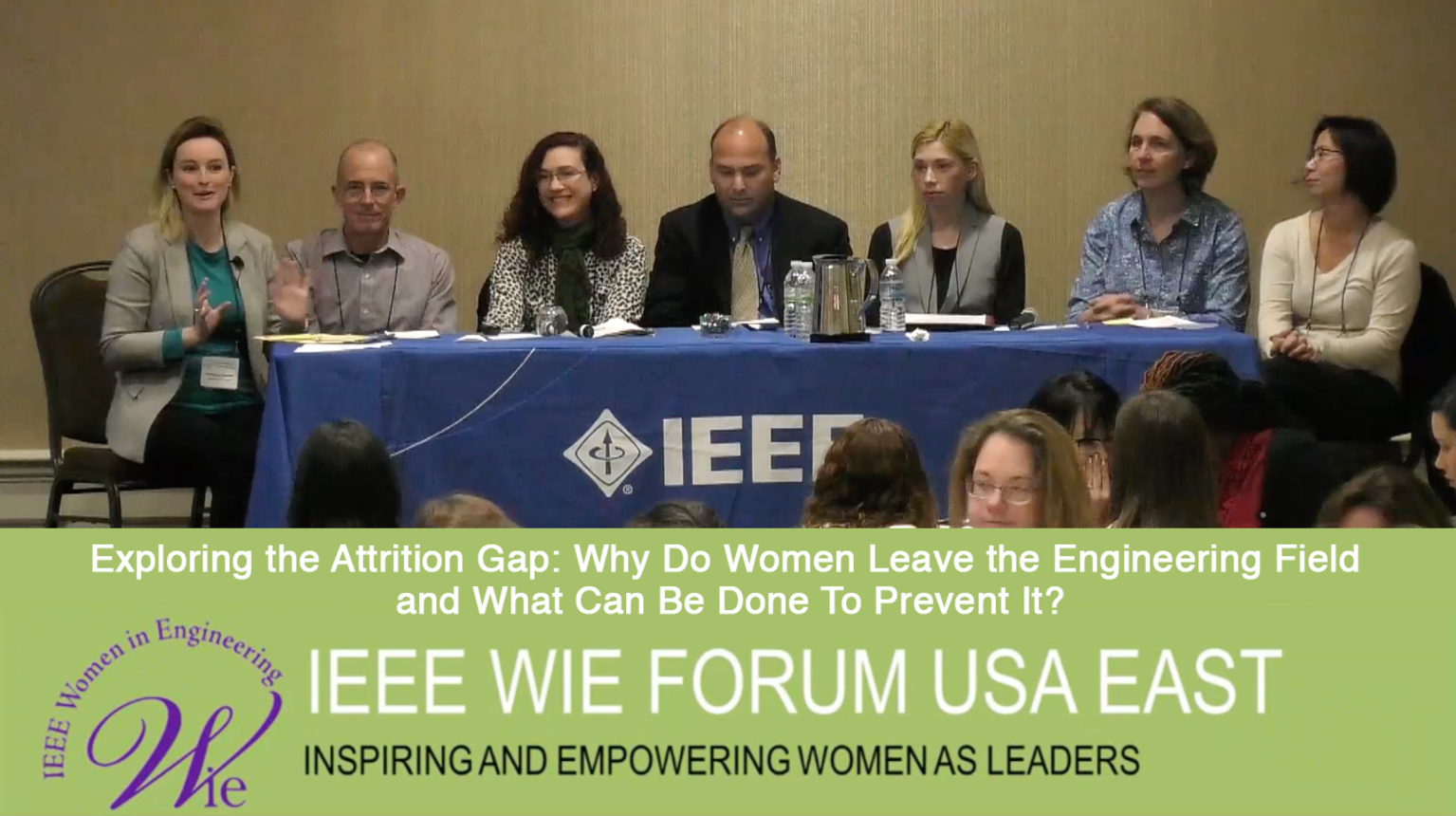 Exploring the Attrition Gap: Why Do Women Leave the Engineering Field and What Can Be Done To Prevent It? - panel from IEEE WIE Forum USA East 2017