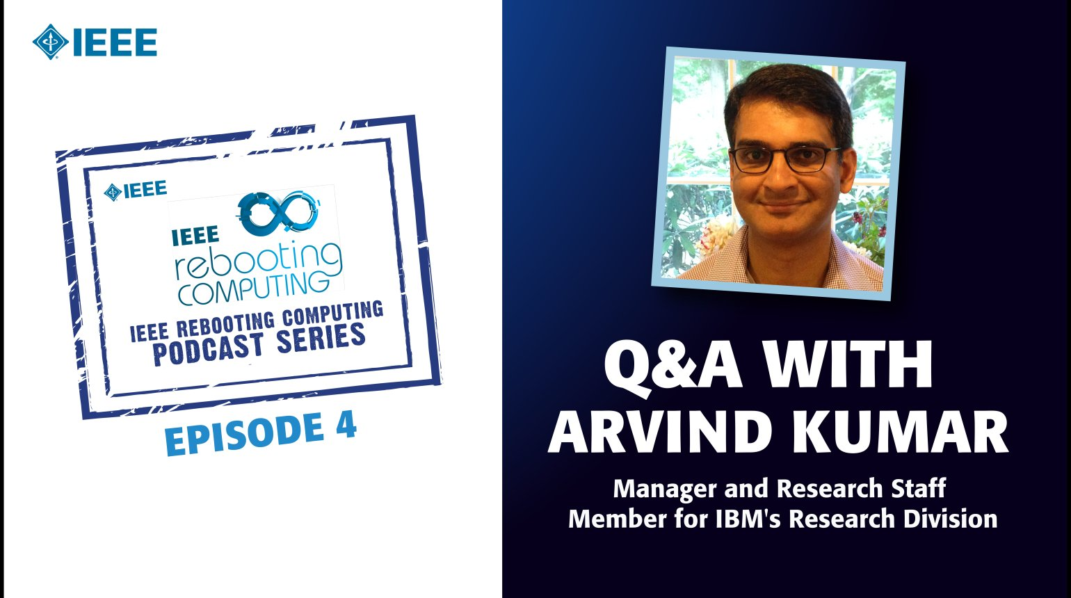 Q&A with Arvind Kumar: IEEE Rebooting Computing Podcast, Episode 4