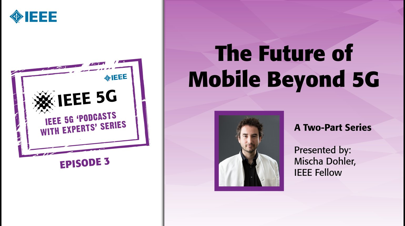 IEEE 5G Podcast with the Experts: The Future of Mobile Beyond 5G: Part 1 - Mischa Dohler