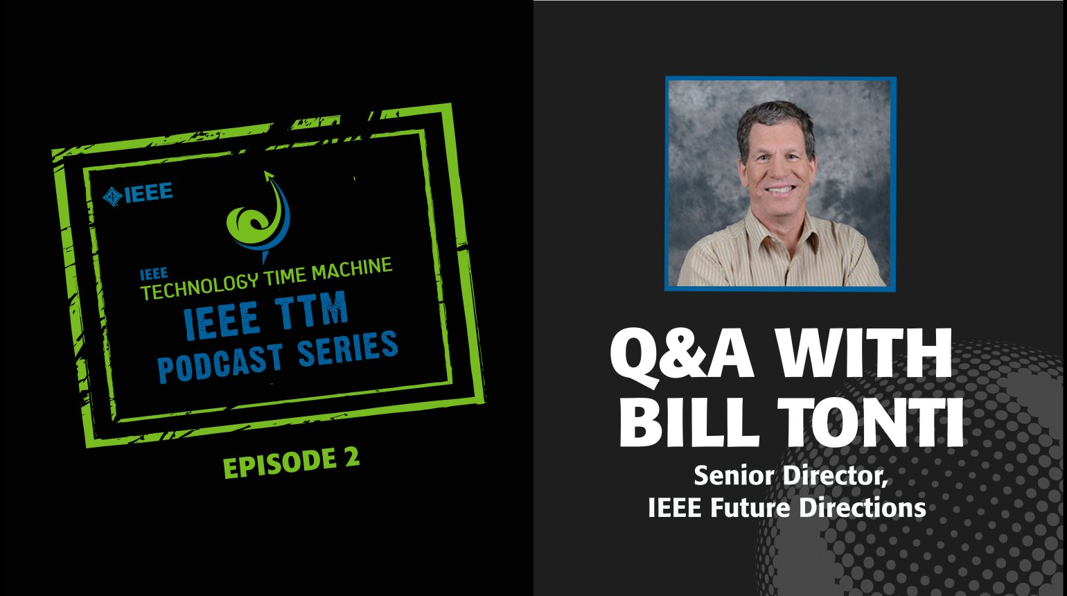 Q&A with Bill Tonti: IEEE Technology Time Machine Podcast, Episode 2