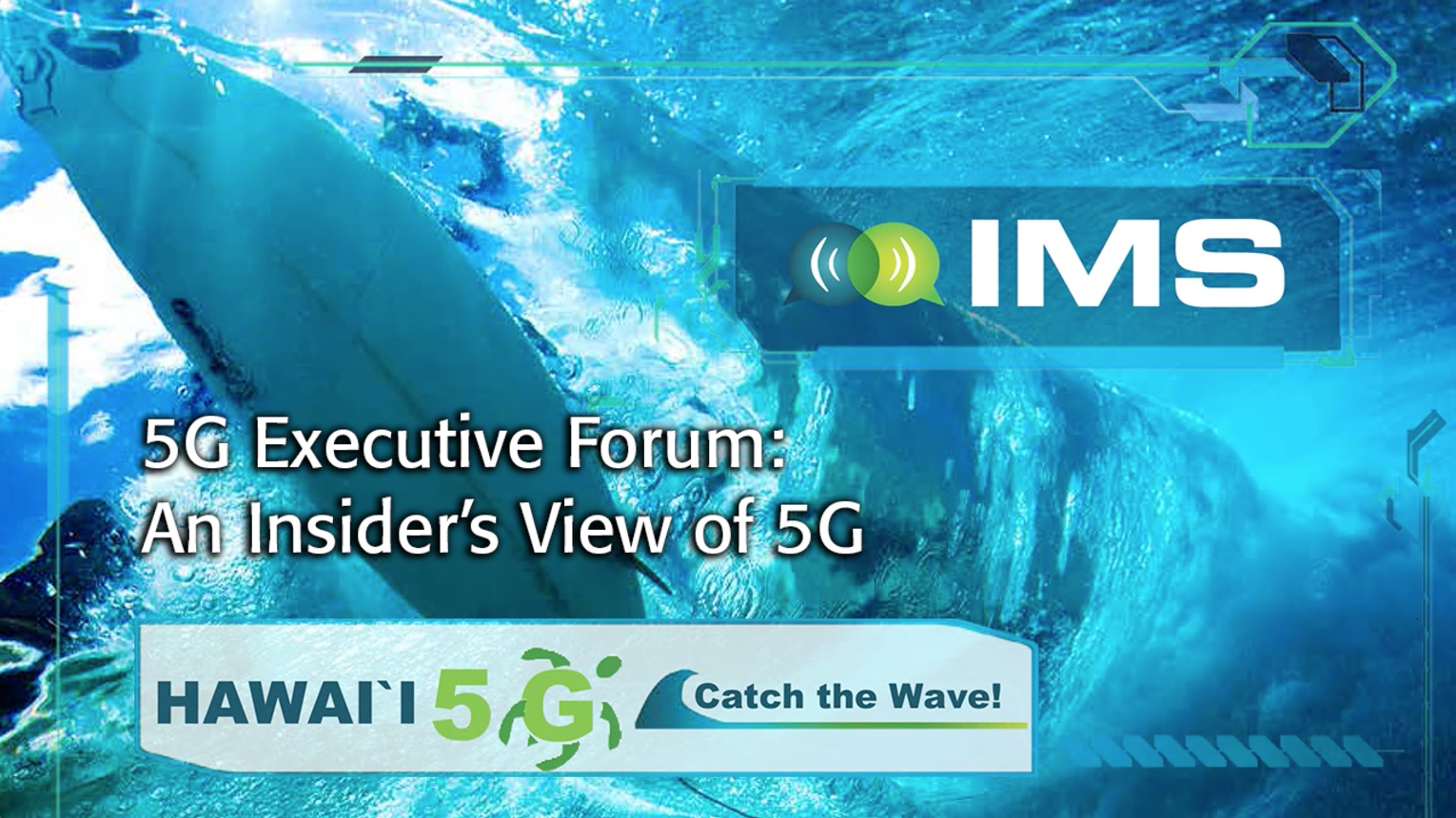 5G Executive Forum: An Insider's View of 5G - IMS 2017