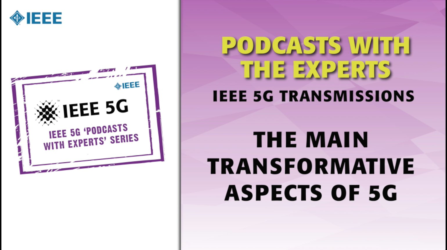 IEEE 5G Podcast with the Experts: The Main Transformative Aspects of 5G