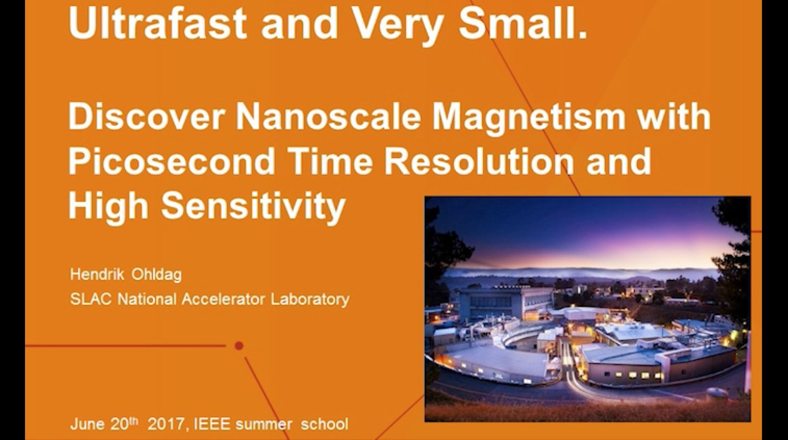 Nanoscale Magnetism with Picosecond Time Resolution and High Sensitivity - Hendrik Ohldag - IEEE Magnetics Distinguished Lecture