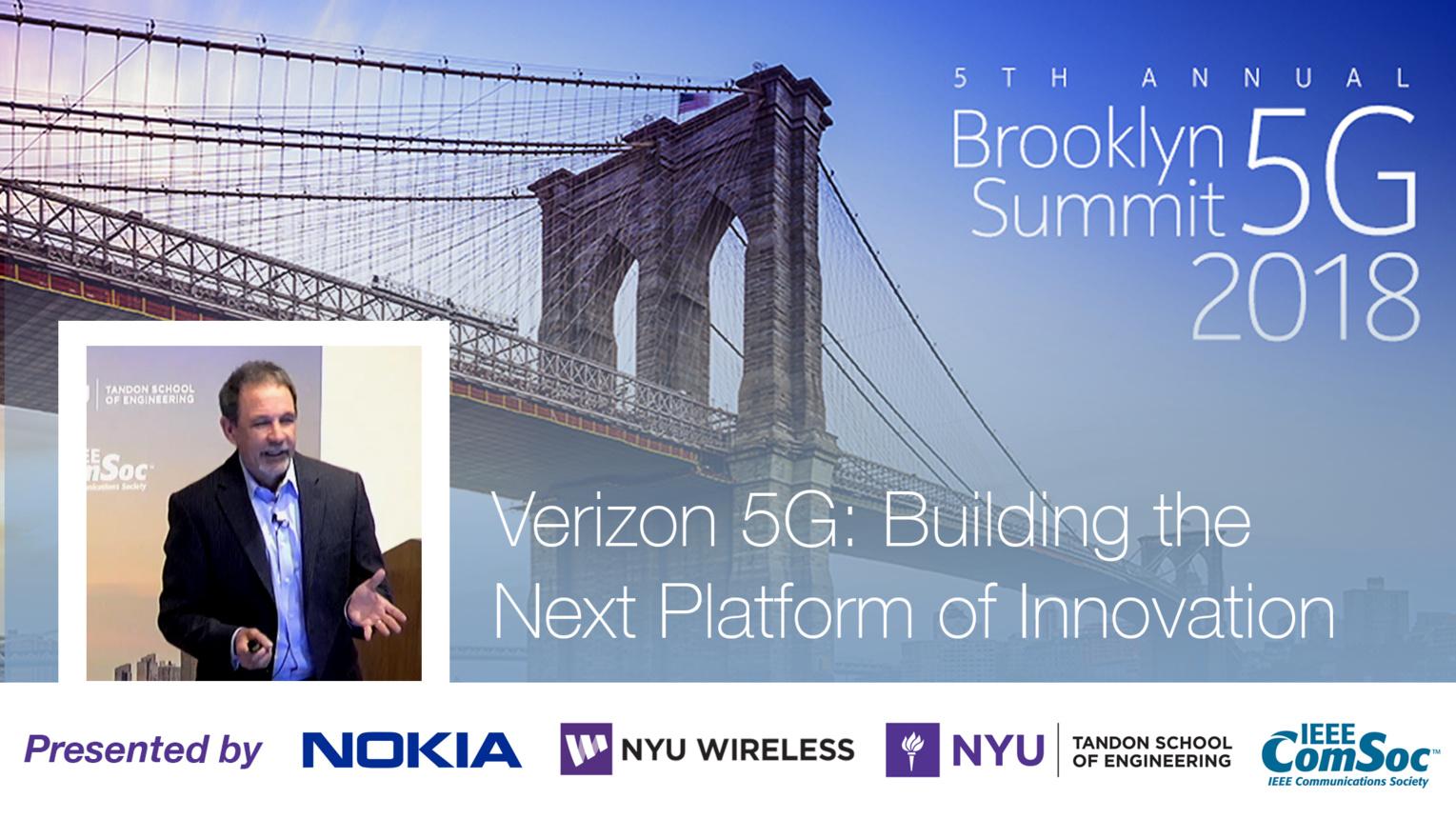 Verizon 5G: Building the Platform of Innovation - Bill Stone -  Brooklyn 5G Summit 2018