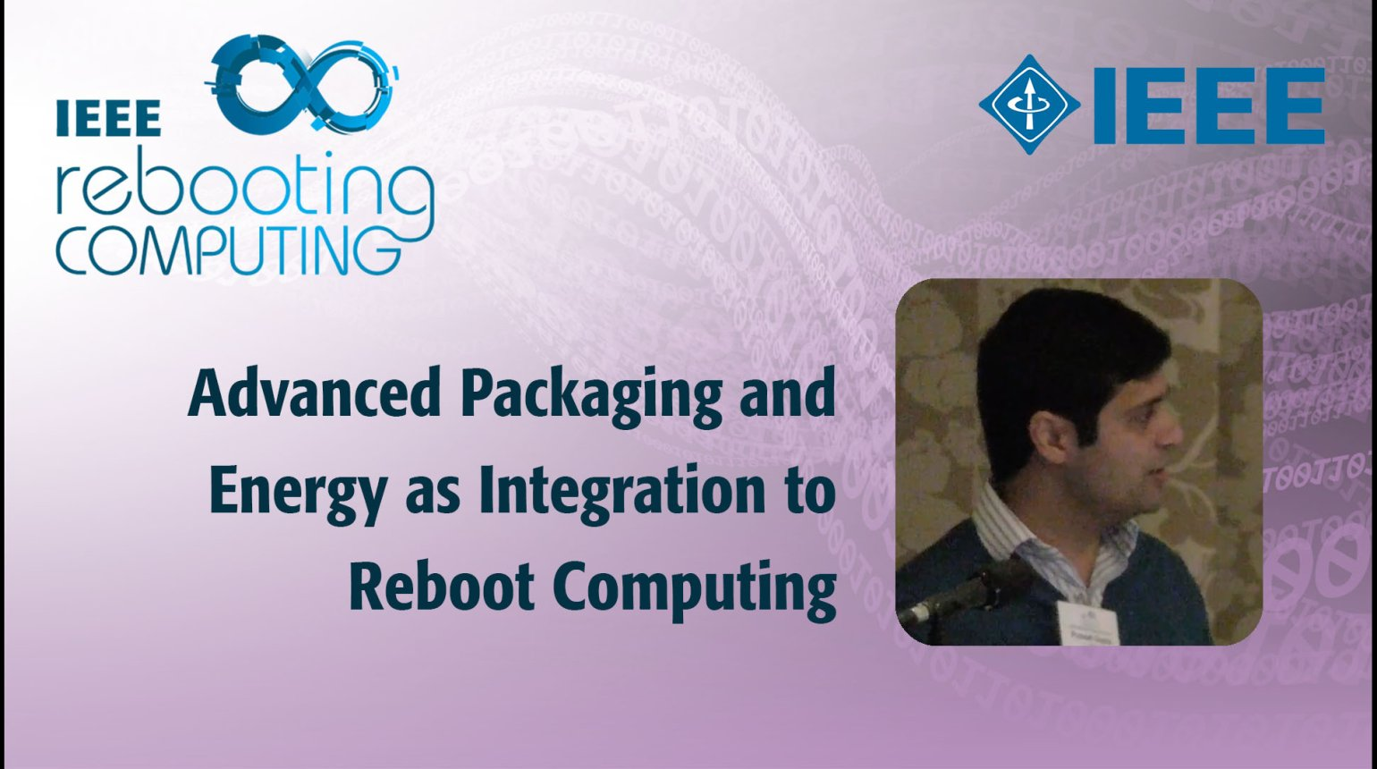 Advanced Packaging and Energy as Integration to Reboot Computing: IEEE Rebooting Computing 2017